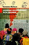 Lacanian Psychotherapy with Children, Catherine Mathelin, 1892746018