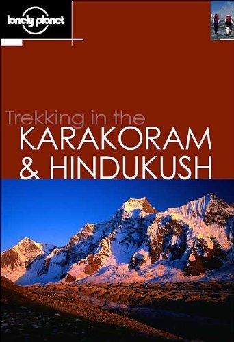 Trekking in Karakoram & Hindukush (LONEY PLANET TREKKING IN THE KARAKORAM AND HINDUKUS)