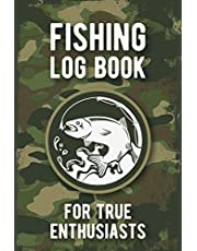 Fishing Log Book for True Enthusiasts: Fishing Log and Trip Record Journal for All Serious Fishermen, Anglers, and Fishing Lovers