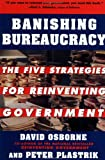 Banishing Bureaucracy, David Osborne and Peter Plastrik, 0452279801