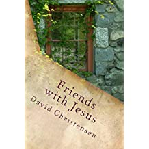 Friends with Jesus: Experiencing the Depths of Spiritual Intimacy