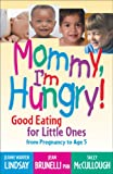 Mommy, I m Hungry!: Good Eating for Little Ones from Pregnancy to Age 5 (Teen Pregnancy and Parenting series)