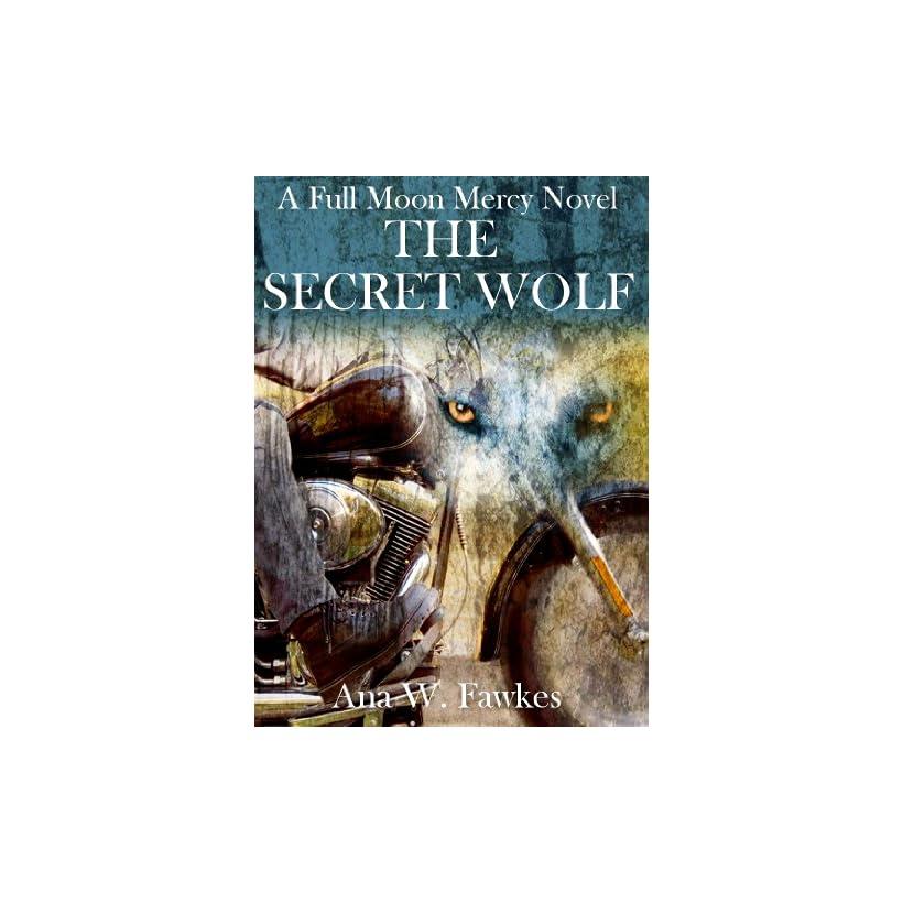 The Secret Wolf (A Full Moon Mercy Novel) (shifter / MC romance)   Kindle edition by Ana W. Fawkes. Romance Kindle eBooks @ .