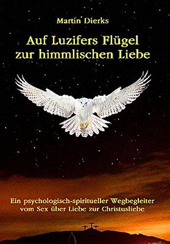auf-luzifers-flgel-zur-himmlischen-liebe-ein-psycholog-spiritueller-wegbegleiter-vom-sex-ber-liebe-zur-christusliebe-ber-sexualitt-kundalini-partnerschaft-spiritualitt-und-jesus-christus