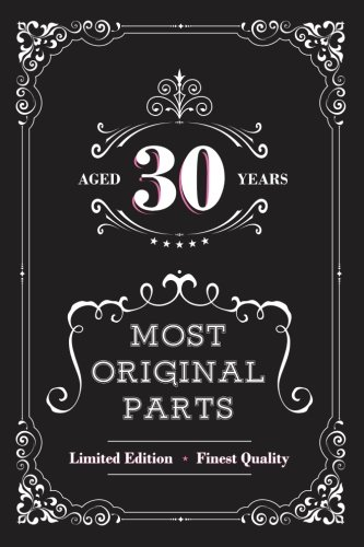Aged 30 Years Most Original Parts: Journal for Women, Happy Birthday Journal for a Woman's 30th Birthday Gift, Funny 30th Birthday Gifts for Women pdf epub