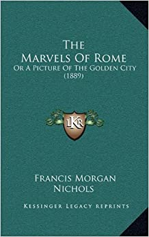 The Marvels of Rome: Or a Picture of the Golden City (1889)