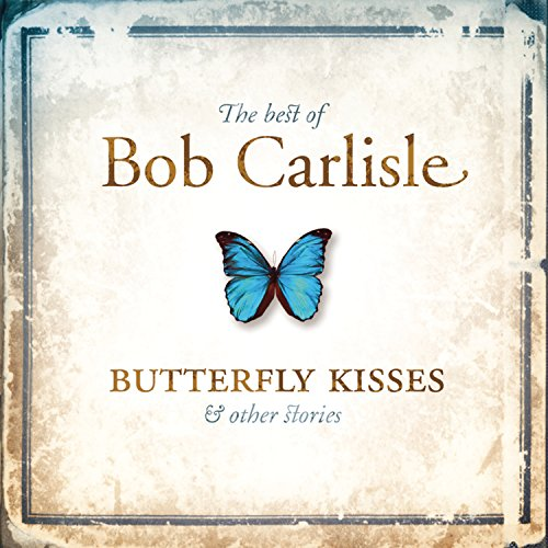 - The Best Of Bob Carlisle: Butterfly Kisses & Other Stories