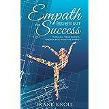 Empath: Empath's Blueprint for Success: Turn all your Empath energy into positive energy