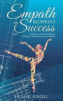 Empath: Empath's Blueprint for Success: Turn all your Empath energy into positive energy by [Knoll, Frank ]