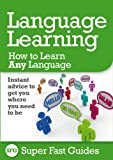 Language Learning: How to Learn Any Language