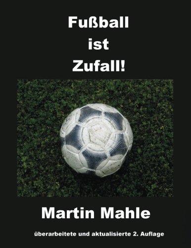 Fußball ist Zufall!: 2. aktualisierte und überarbeitete Auflage (German Edition) PDF