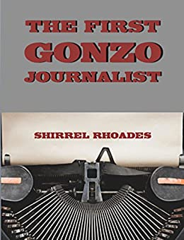 The First Gonzo Journalist by [Rhoades, Shirrel]
