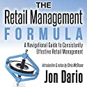The Retail Management Formula: A Navigational Guide to Consistently Effective Retail Management Audiobook by Jon Dario Narrated by John Lewis
