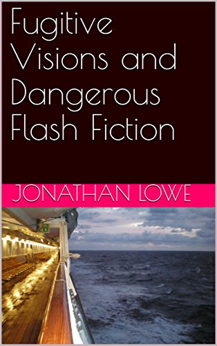 Fugitive Visions and Dangerous Flash Fiction