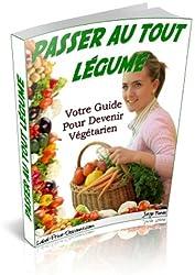 Passer au tout légume : Votre Guide Pour Devenir Végétarien