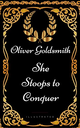She Stoops To Conquer By Oliver Goldsmith Illustrated Kindle