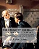 img - for The cricket on the hearth : a fairy tale of home. By: Charles Dickens: and By: Maclise, Daniel, 1806-1870; Doyle, Richard, 1824-1883; Stanfield, ... Landseer, Edwin Henry, Sir, 1803-1873 book / textbook / text book