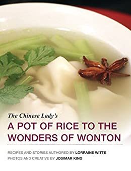 A Pot of Rice to the Wonders of Wonton by [Witte, Lorraine, King, Josimar]