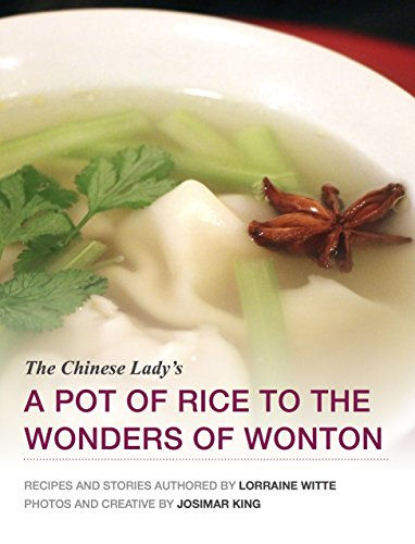 A Pot of Rice to the Wonders of Wonton by Lorraine Witte, Josimar King