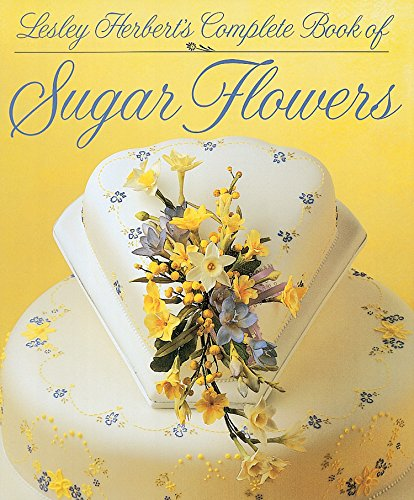 Lesley Herbert's Complete Book of Sugar Flowers by Lesley Herbert