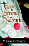 Love Is Strong As Death, William F. Powers, 0741429381