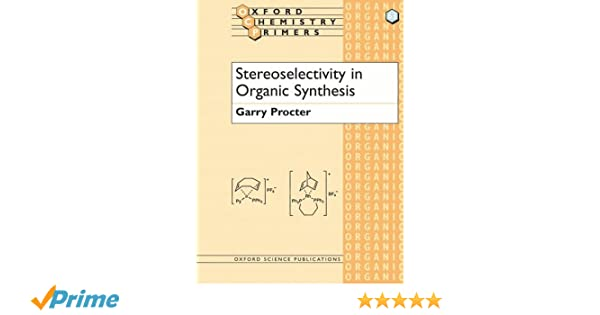 Stereoselectivity in Organic Synthesis (Oxford Chemistry ...