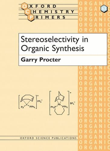 Stereoselectivity In Organic Synthesis  Oxford Chemistry Primers 63