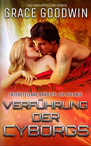Verführung der Cyborgs (Die Interstellaren Bräute: Die Kolonie 3) (German Edition)