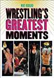 Wrestlings Greatest Moments