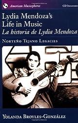 Lydia Mendoza's Life in Music / La Historia de Lydia Mendoza: Norteño Tejano Legacies: Norteno Tejano Legacies (American Musicspheres)