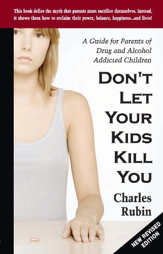 - Don't let Your Kids Kill You: A Guide for Parents of Drug and Alcohol Addicted Children