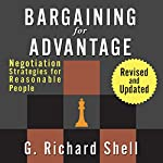 Bargaining for Advantage: Negotiation Strategies for Reasonable People: 2nd Edition | G. Richard Shell