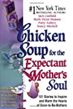Chicken Soup for the Expectant Mother's Soul, Jack L. Canfield and Mark Victor Hansen, 1558747974