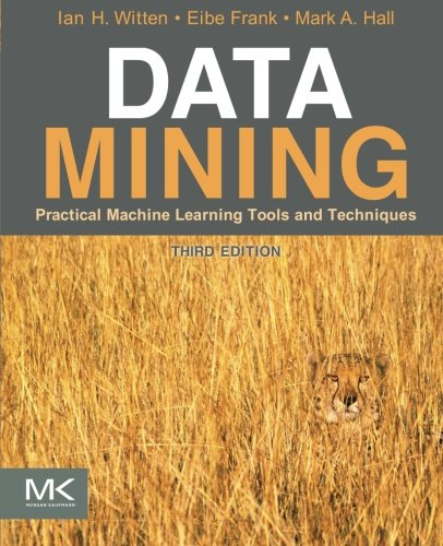 Data Mining: Practical Machine Learning Tools and Techniques, Third Edition (Morgan Kaufmann Series in Data Management Systems)