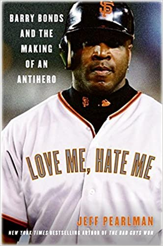 Amazon Love Me Hate Barry Bonds And The Making Of An Antihero 9780060797539 Jeff Pearlman Books