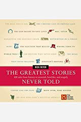 The Greatest Stories Never Told: 100 Tales from History to Astonish, Bewilder, and Stupefy Hardcover
