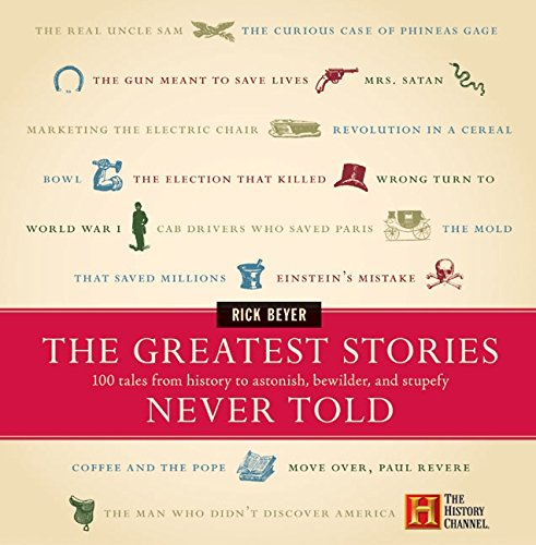 The Greatest Stories Never Told: 100 Tales from History to...