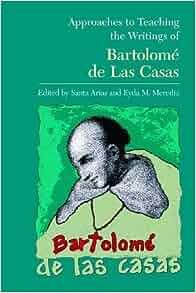 .com: Approaches to Teaching the Writings of Bartolomé de Las Casas