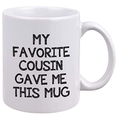 Funny Cousin Coffee Mug - My Favorite Cousin Gave Me This Mug