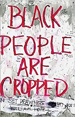 Book William Pope.L: Black People are Cropped: Skin Set Drawings 1997-2011