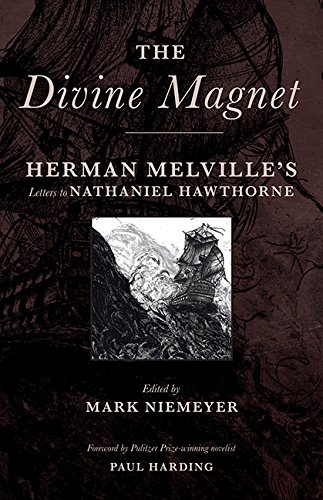 The Divine Magnet: Herman Melville's Letters to Nathaniel Hawthorne pdf