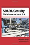 Scada Security: What's Broken and How to Fix It