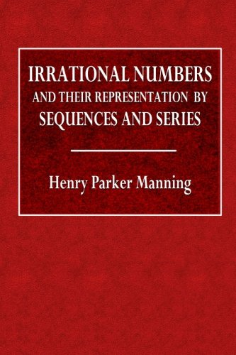 Irrational Numbers and Their Representation by Sequences and Series