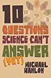 10  Questions Science Can't Answer Yet; a Guide to the Scientific Wilderness