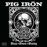 Pig Iron- Blues + Power = Destiny