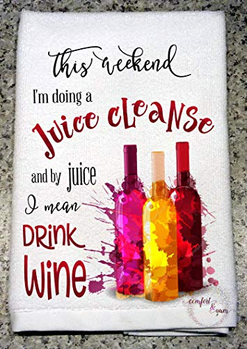 (This Weekend I'm Doing a Juice Cleanse - Drink Wine Kitchen Tea Towel Dishtowel Hostess Funny)