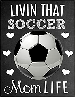 Livin That Soccer Mom Life Thank You Appreciation Gift Idea For Soccer Moms Notebook Journal Diary For World S Best Soccer Mom Amazon Co Uk Studio Sports Sentiments Studios Sentiments 9781095668566 Books