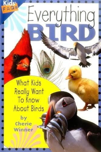 Everything Bird: What Kids Really Want to Know about Birds (Kids Faqs)