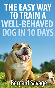 THE EASY WAY TO TRAIN A WELL-BEHAVED DOG IN 10 DAYS by [Savage, Bernard]
