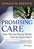 img - for Promising Care: How We Can Rescue Health Care by Improving It by Donald M. Berwick (2013-11-25) book / textbook / text book